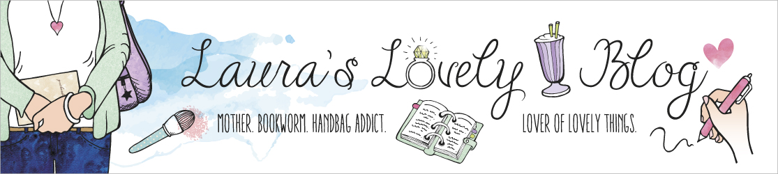 Laura's Lovely Blog ♥ - Mother. CWP Consultant. Bookworm. Handbag Addict. Lover of Lovely Things.