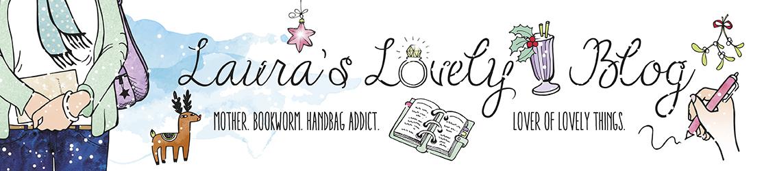 Laura's Lovely Blog ♥ - Mother. Bookworm. Handbag Addict. Lover of Lovely Things.