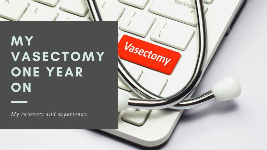 My Vasectomy - One Year On
